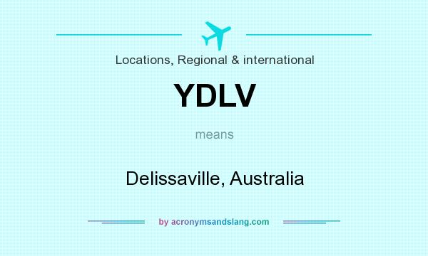 What does YDLV mean? It stands for Delissaville, Australia