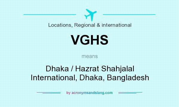What does VGHS mean? It stands for Dhaka / Hazrat Shahjalal International, Dhaka, Bangladesh