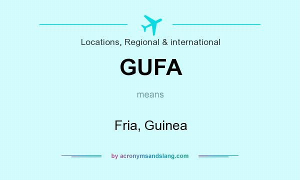 What does GUFA mean? It stands for Fria, Guinea