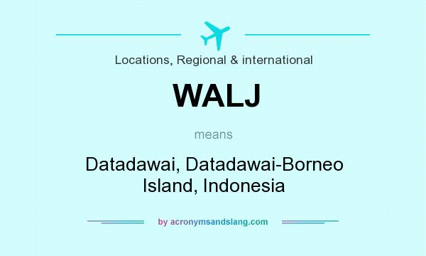 What does WALJ mean? It stands for Datadawai, Datadawai-Borneo Island, Indonesia