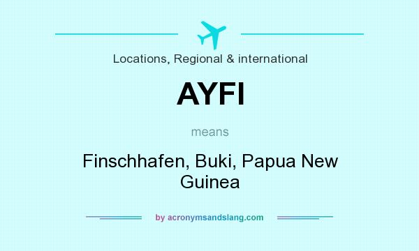 What does AYFI mean? It stands for Finschhafen, Buki, Papua New Guinea