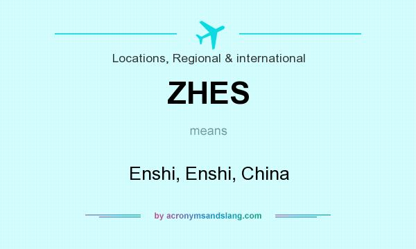 What does ZHES mean? It stands for Enshi, Enshi, China
