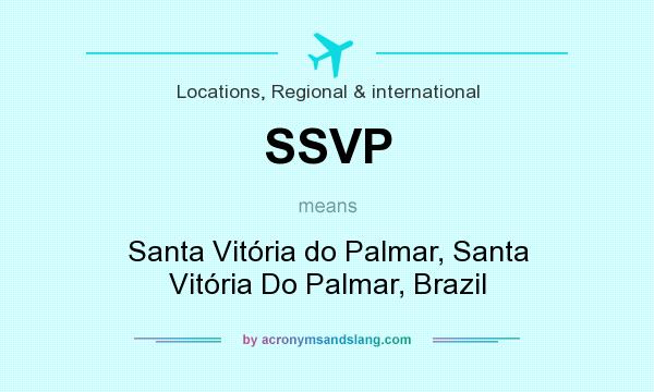 What does SSVP mean? It stands for Santa Vitória do Palmar, Santa Vitória Do Palmar, Brazil