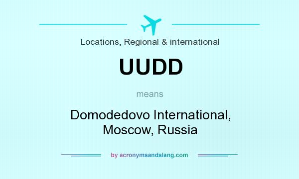 What does UUDD mean? It stands for Domodedovo International, Moscow, Russia