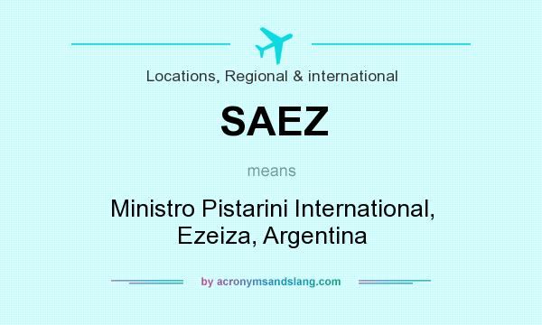 What does SAEZ mean? It stands for Ministro Pistarini International, Ezeiza, Argentina