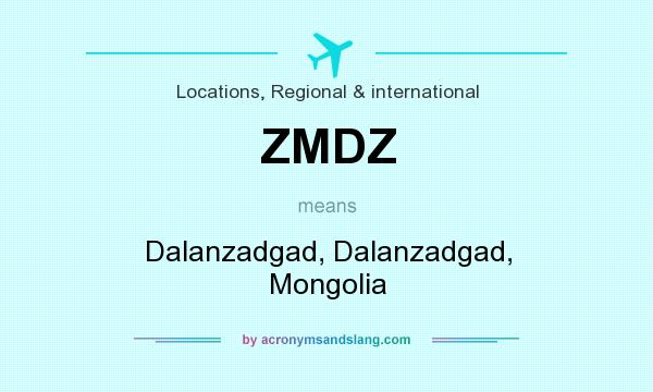 What does ZMDZ mean? It stands for Dalanzadgad, Dalanzadgad, Mongolia