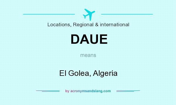 What does DAUE mean? It stands for El Golea, Algeria