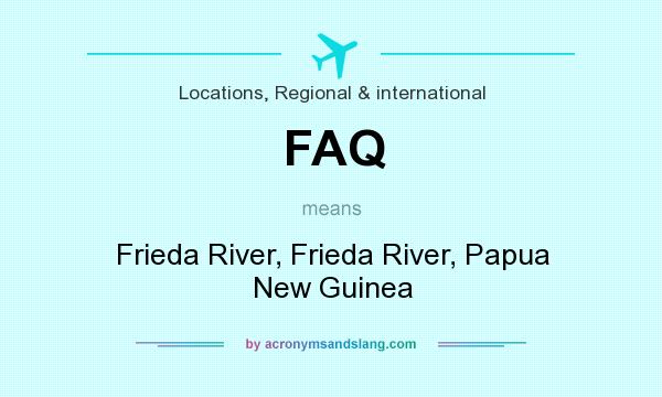 What does FAQ mean? It stands for Frieda River, Frieda River, Papua New Guinea