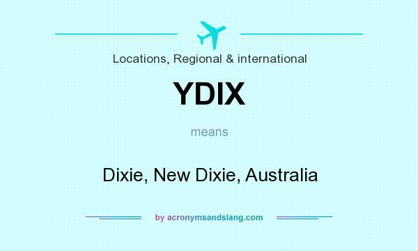 What does YDIX mean? It stands for Dixie, New Dixie, Australia