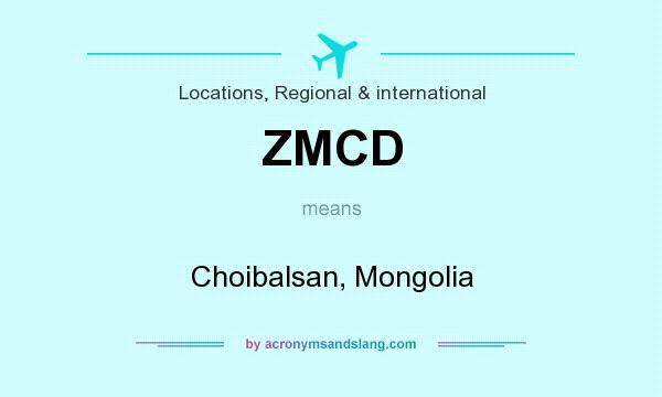 What does ZMCD mean? It stands for Choibalsan, Mongolia