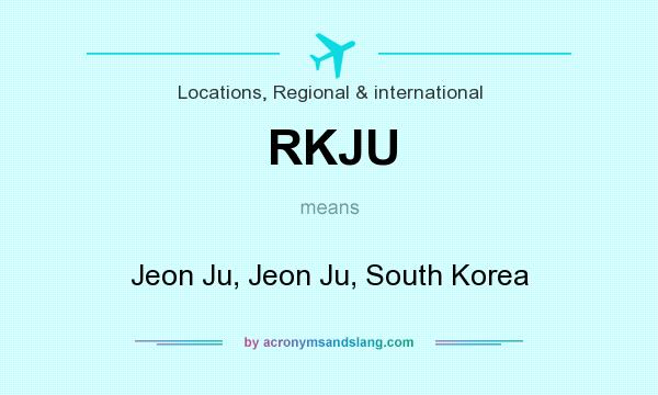 What does RKJU mean? It stands for Jeon Ju, Jeon Ju, South Korea