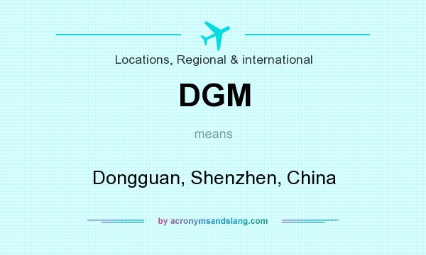 What does DGM mean? It stands for Dongguan, Shenzhen, China