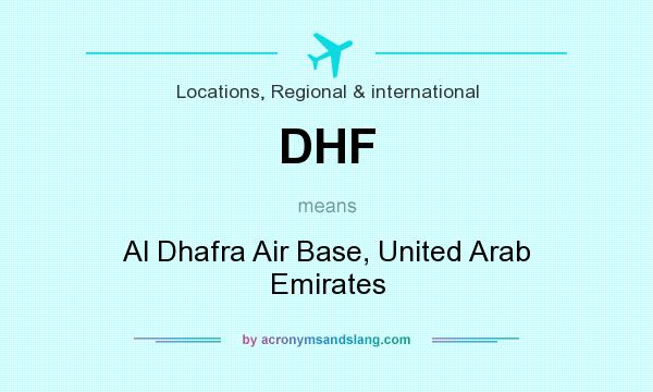 What does DHF mean? It stands for Al Dhafra Air Base, United Arab Emirates