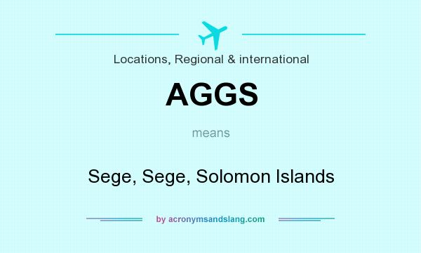 What does AGGS mean? It stands for Sege, Sege, Solomon Islands