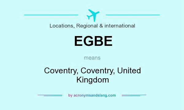 What does EGBE mean? It stands for Coventry, Coventry, United Kingdom