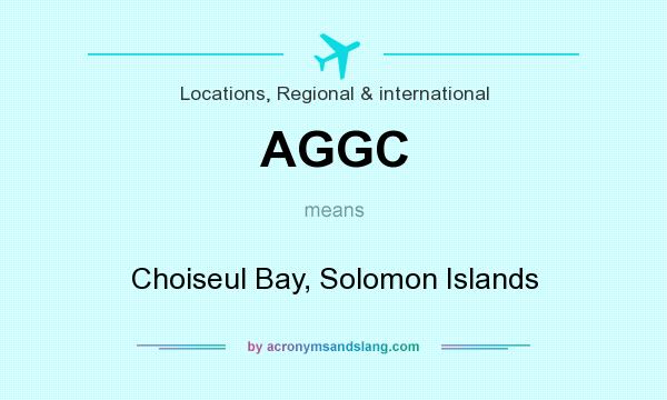 What does AGGC mean? It stands for Choiseul Bay, Solomon Islands