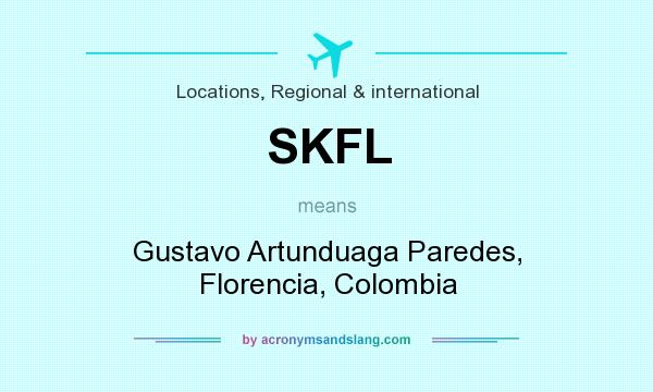 What does SKFL mean? It stands for Gustavo Artunduaga Paredes, Florencia, Colombia