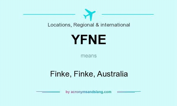 What does YFNE mean? It stands for Finke, Finke, Australia