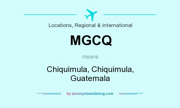 What does MGCQ mean? It stands for Chiquimula, Chiquimula, Guatemala