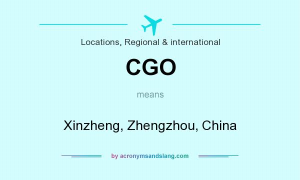 What does CGO mean? It stands for Xinzheng, Zhengzhou, China