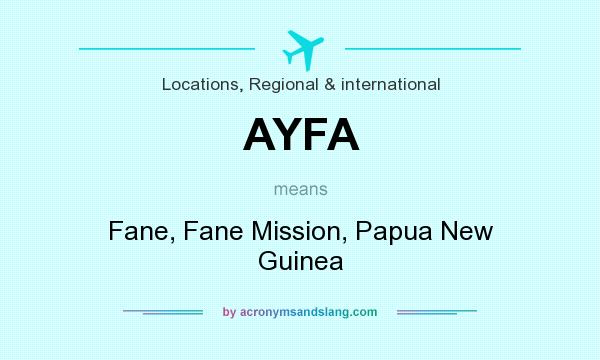 What does AYFA mean? It stands for Fane, Fane Mission, Papua New Guinea