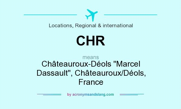 What does CHR mean? It stands for Châteauroux-Déols