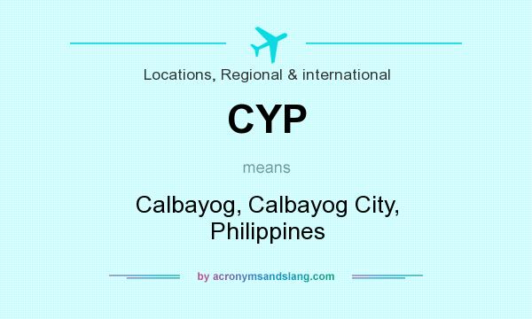 What does CYP mean? It stands for Calbayog, Calbayog City, Philippines