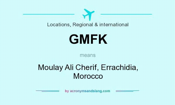 What does GMFK mean? It stands for Moulay Ali Cherif, Errachidia, Morocco