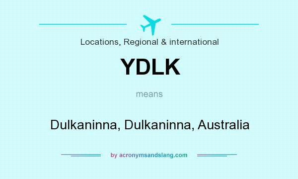 What does YDLK mean? It stands for Dulkaninna, Dulkaninna, Australia