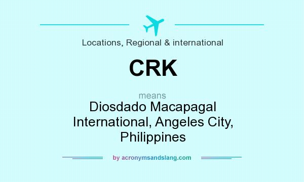 What does CRK mean? It stands for Diosdado Macapagal International, Angeles City, Philippines