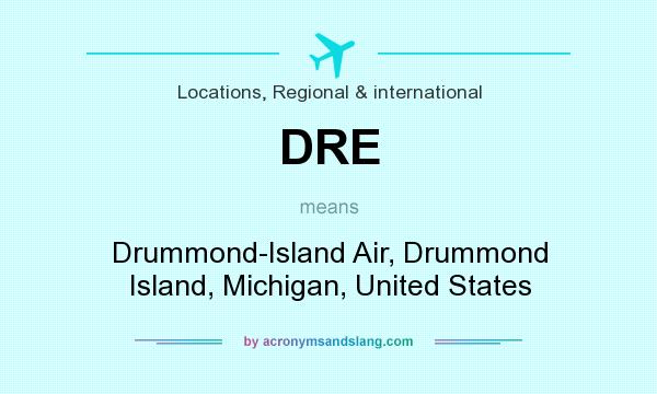 What does DRE mean? It stands for Drummond-Island Air, Drummond Island, Michigan, United States