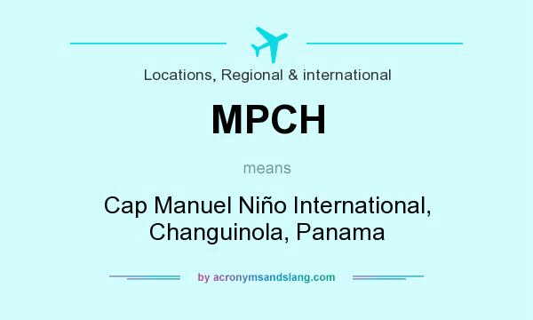 What does MPCH mean? It stands for Cap Manuel Niño International, Changuinola, Panama