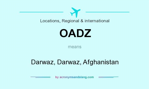 What does OADZ mean? It stands for Darwaz, Darwaz, Afghanistan