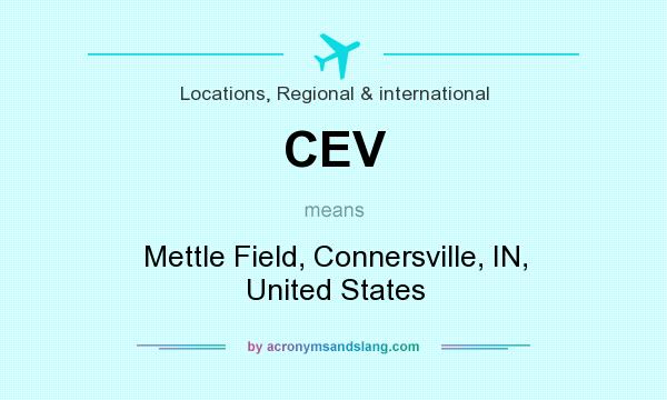 What does CEV mean? It stands for Mettle Field, Connersville, IN, United States