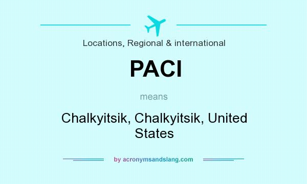 What does PACI mean? It stands for Chalkyitsik, Chalkyitsik, United States