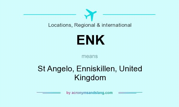 What does ENK mean? It stands for St Angelo, Enniskillen, United Kingdom