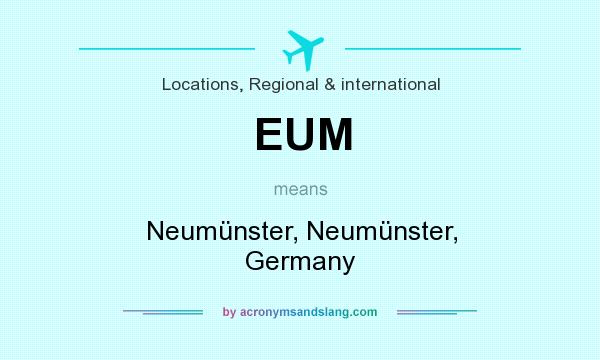 What does EUM mean? It stands for Neumünster, Neumünster, Germany
