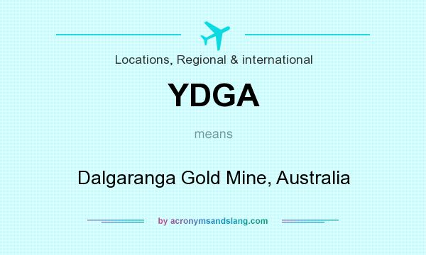 What does YDGA mean? It stands for Dalgaranga Gold Mine, Australia