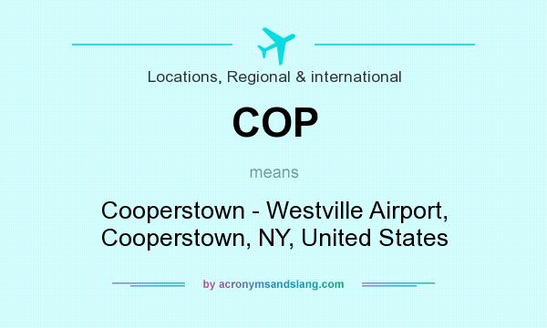 What does COP mean? It stands for Cooperstown - Westville Airport, Cooperstown, NY, United States