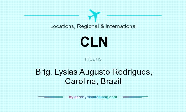 What does CLN mean? It stands for Brig. Lysias Augusto Rodrigues, Carolina, Brazil
