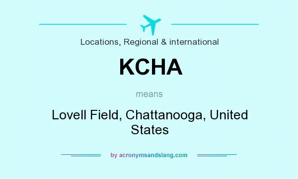 What does KCHA mean? It stands for Lovell Field, Chattanooga, United States