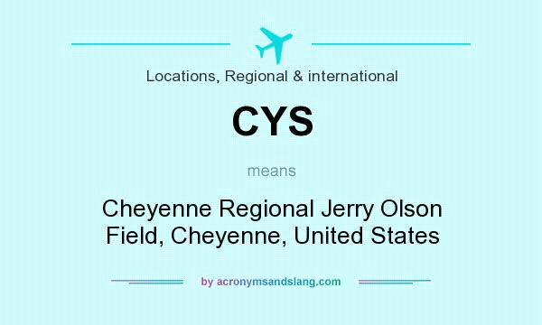 What does CYS mean? It stands for Cheyenne Regional Jerry Olson Field, Cheyenne, United States