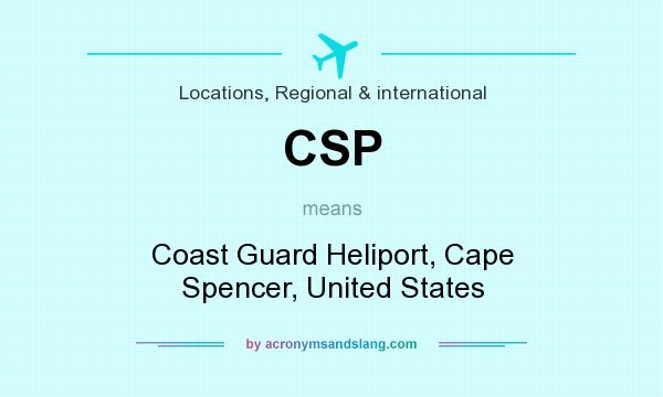 What does CSP mean? It stands for Coast Guard Heliport, Cape Spencer, United States