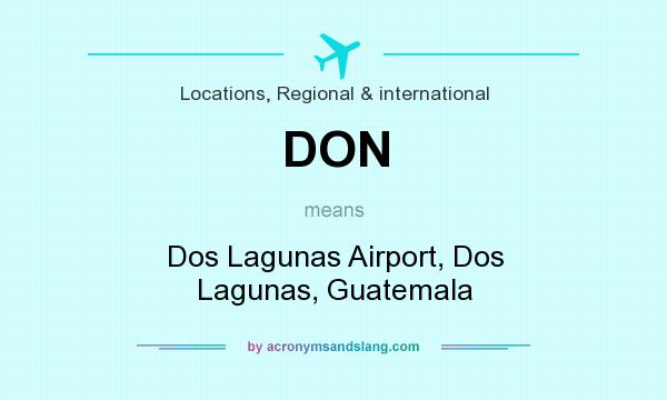 What does DON mean? It stands for Dos Lagunas Airport, Dos Lagunas, Guatemala