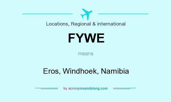 What does FYWE mean? It stands for Eros, Windhoek, Namibia