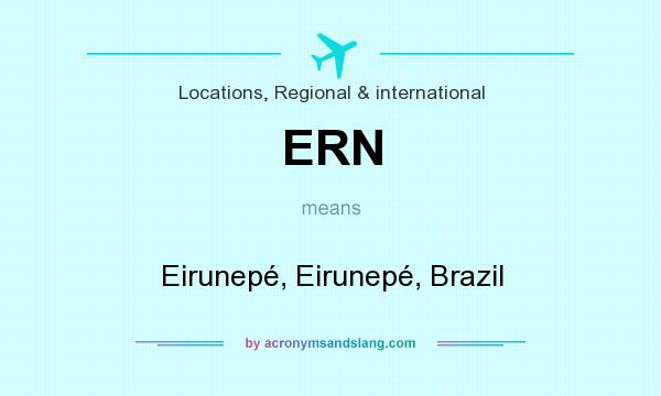 What does ERN mean? It stands for Eirunepé, Eirunepé, Brazil