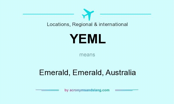 What does YEML mean? It stands for Emerald, Emerald, Australia