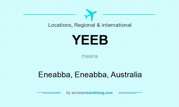 What does YEEB mean? It stands for Eneabba, Eneabba, Australia