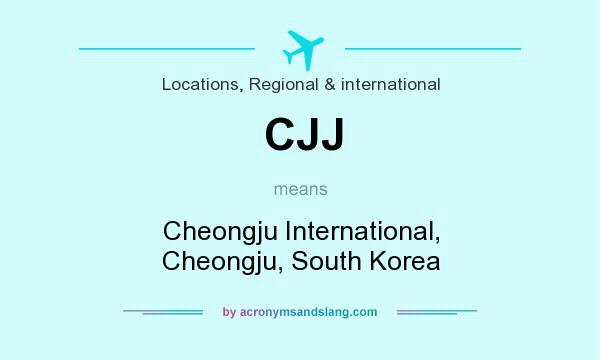 What does CJJ mean? It stands for Cheongju International, Cheongju, South Korea