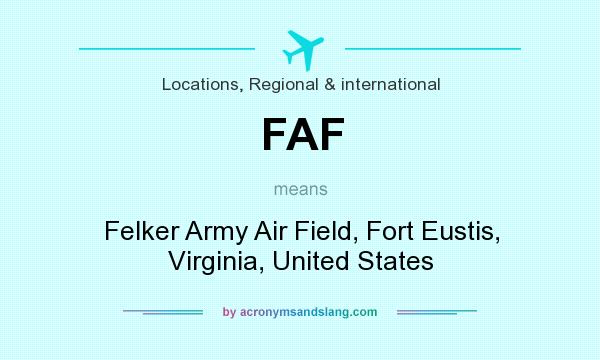 What does FAF mean? It stands for Felker Army Air Field, Fort Eustis, Virginia, United States